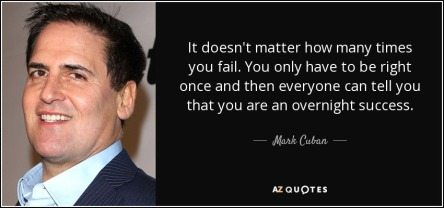 quote-it-doesn-t-matter-how-many-times-you-fail-you-only-have-to-be-right-once-and-then-everyone-mark-cuban-59-27-14